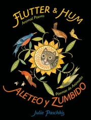 Flutter and Hum / Aleteo y Zumbido - Animal Poems / Poemas de Animales ebook by Julie Paschkis,Julie Paschkis