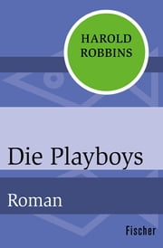 Die Playboys - Roman ebook by Harold Robbins