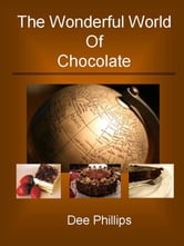 The Wonderful World of Chocolate ebook by Dee Phillips