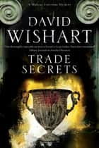 Trade Secrets - A mystery set in Ancient Rome ebook by David Wishart