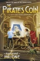 The Pirate's Coin: A Sixty-Eight Rooms Adventure ebook by Marianne Malone, Greg Call