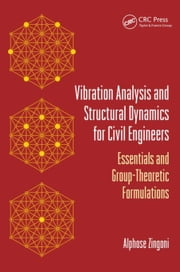 Vibration Analysis and Structural Dynamics for Civil Engineers: Essentials and Group-Theoretic Formulations ebook by Zingoni, Alphose
