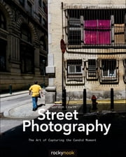 Street Photography - The Art of Capturing the Candid Moment ebook by Gordon Lewis