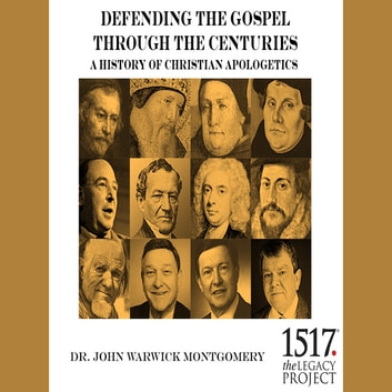 A History of Christian Apologetics - Defending the Gospel Through the Centuries audiobook by Dr. John Warwick Montgomery