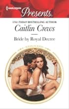 Bride by Royal Decree - A Contemporary Royal Romance 電子書籍 by Caitlin Crews