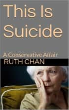 This Is Suicide: A Conservative Affair ebook by Ruth Chan