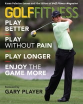Golf Fitness - Play Better, Play Without Pain, Play Longer, and Enjoy the Game More ebook by Karen Palacios-Jansen