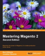 Mastering Magento 2 - Second Edition ebook by Bret Williams,Jonathan Bownds