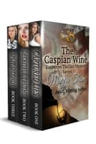 The Caspian Wine Mystery/Suspense/Thriller Series - The Caspian Wine Series ebook by Maggie Thom