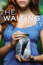 The Waiting Sky ebook by Lara Zielin