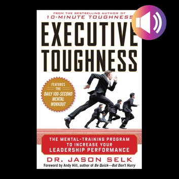 Executive Toughness: The Mental-Training Program to Increase Your Leadership Performance audiobook by Jason Selk