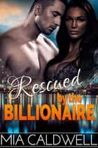 Rescued by the Billionaire - (A BWWM Romantic Suspense Novella) ebook by Mia Caldwell
