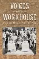 Voices from the Workhouse ebook by Peter Higginbotham