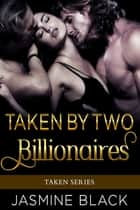 Taken by Two Billionaires ebook by Jasmine Black
