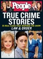 PEOPLE True Crime Stories - 35 Real Cases That Inspired the Show Law & Order ebook by The Editors of PEOPLE