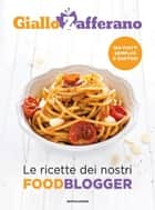 GialloZafferano - Le ricette dei nostri food blogger ebook by AA.VV.