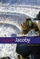 Why Baseball Matters ebook by Susan Jacoby