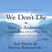 We Don't Die - George Anderson's Conversations with the Other Side audiobook by Patricia Romanowski, Joel Martin