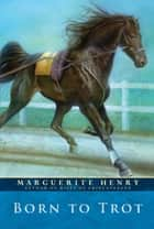 Born to Trot ebook by Marguerite Henry