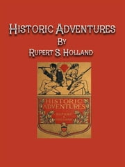 Historic Adventures ebook by Rupert S. Holland