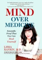 Mind Over Medicine - Scientific Proof That You Can Heal Yourself ebook by Lissa Rankin, M.D.