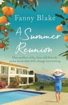 A Summer Reunion - The perfect beach book to read on holiday this summer ebook by Fanny Blake