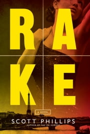 Rake - A Novel ebook by Scott Phillips