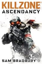 Killzone: Ascendancy ebook by Sam Bradbury