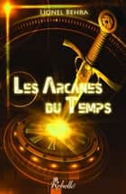 Les arcanes du temps ebook by Chocolat Design, Lionel Behra