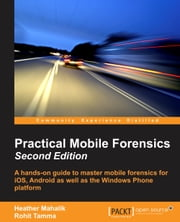 Practical Mobile Forensics - Second Edition ebook by Heather Mahalik,Rohit Tamma