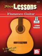 First Lessons Flamenco Guitar ebook by Gohar Vardanyan