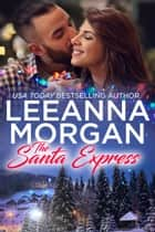 The Santa Express - A Sweet Small Town Christmas Romance ebook by Leeanna Morgan