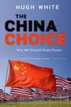 The China Choice - Why We Should Share Power ebook by Hugh White