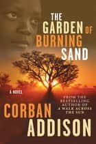 The Garden Of Burning Sand ebook by Corban Addison