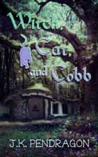Witch, Cat, and Cobb ebook by J.K. Pendragon