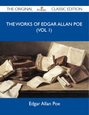 The Works of Edgar Allan Poe (vol 1) - The Original Classic Edition ebook by Poe Edgar