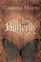 The Iron Butterfly 電子書 by Chanda Hahn