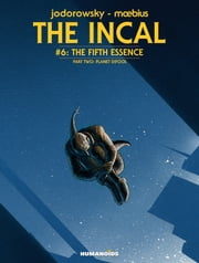 The Incal #6 : The Fifth Essence - Planet DiFool - The Fifth Essence - Planet DiFool ebook by Alexandro Jodorowsky,Moebius