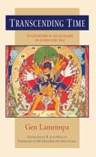 Transcending Time - An Explanation of the Kalachakra Six-Session Guru Yoga ebook by Gen Lamrimpa, His Holiness the Dalai Lama, B. Alan Wallace,...