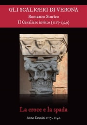 Gli Scaligeri di Verona - Il Cavaliere Invitto (1117 - 1329) ebook by Italo Martinelli