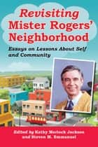 Revisiting Mister Rogers' Neighborhood - Essays on Lessons About Self and Community ebook by Steven M. Emmanuel