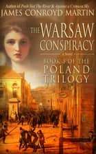 The Warsaw Conspiracy (The Poland Trilogy, Book 3) 電子書 by James Conroyd Martin