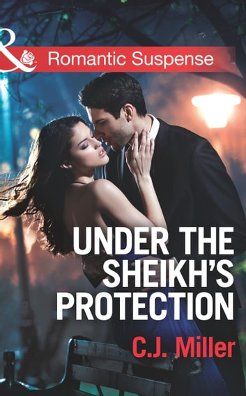Under the Sheik's Protection (Mills & Boon Romantic Suspense) ebook by C.J. Miller