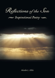 Reflections of the Son - Inspirational Poetry ebook by Nicole L. Ellis