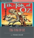 Tik-Tok of Oz (Illustrated Edition) ebook by L. Frank Baum