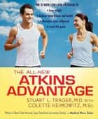 The All-New Atkins Advantage ebook by Stuart L. Trager,Colette Heimowitz