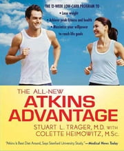 The All-New Atkins Advantage - The 12-Week Low-Carb Program to Lose Weight, Achieve Peak Fitness and Health, and Maximize Your Willpower to Reach Life Goals ebook by Stuart L. Trager,Colette Heimowitz