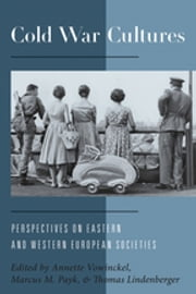 Cold War Cultures - Perspectives on Eastern and Western European Societies ebook by Annette Vowinckel,Marcus M. Payk,Thomas Lindenberger