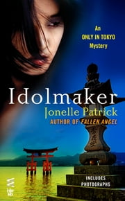 Idolmaker - An Only in Tokyo Mystery (InterMix) ebook by Jonelle Patrick