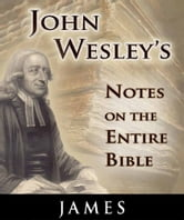 John Wesley's Notes on the Entire Bible-Book of James ebook by John Wesley